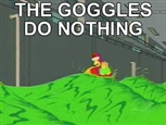 the-goggles-do-nothing